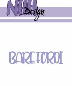 Dies / Bare firdi / NHH Design